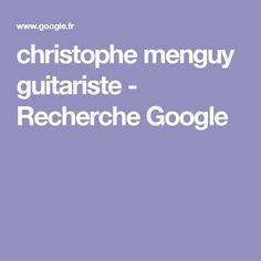 christophe menguy guitariste - Recherche Google