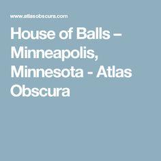 House of Balls – Minneapolis, Minnesota - Atlas Obscura