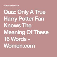 Quiz: Only A True Harry Potter Fan Knows The Meaning Of These 16 Words - Women.com