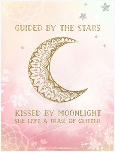 Guided by stars, kissed by moonlight, she left a trail of glitter. ~ Amethyst and the Moon www.amethystandthemoon.com