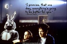 """""""I promise, that one day, everything's going to be better for you."""" - Donnie Darko"""