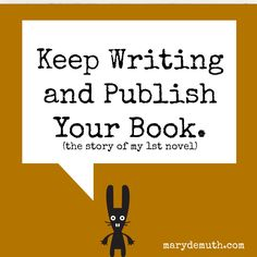 Keep Writing and publish your book. from Mary DeMuth