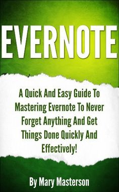 Evernote: Mastering Evernote To Get Things Done Quickly And Effectively! (Evernote, Evernote Essentials, Time Management, Productivity,Evernote Mastery, Evernote For Dummies) by Mary Masterson, http://www.amazon.com/dp/B00JVX6ZZQ/ref=cm_sw_r_pi_dp_k13yub0XBJ7N6