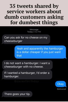 When one service worker shared an exchange he had with a customer on Twitter, industry workers from around the world quickly responded with similar stories of what they've lived through and now come to giggle at looking back. Click through these 35 stories and share the giggles. #customerservice #dumb #dumbcustomers #dumbrequests #dumbest #entertainment #food #foodindustry #foodserviceemployees #foodworkers #funny #life #people