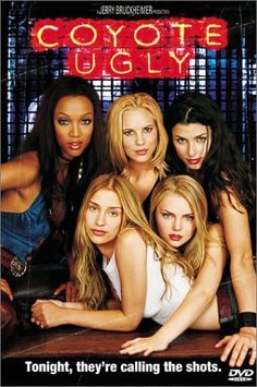 Coyote Ugly - Rotten Tomatoes  Have seen - 3/5 Stars.