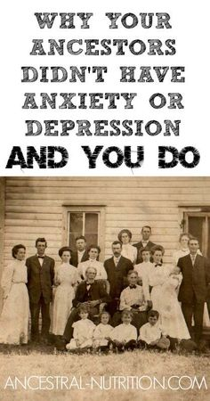 Why Your Ancestors Didn't Have Anxiety or Depression and You Do - find out what foods we should eliminate and which we should include to properly fuel brain function!
