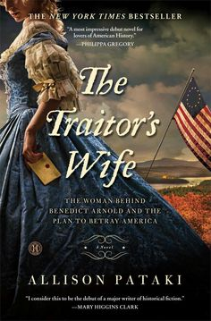"""""""The Traitor's Wife"""" by Allison Pataki Remember Benedict Arnold? He had a wife. And her story is really juicy, at least in this historical fiction novel. You'll hear about his wife, Peggy, through the eyes of her maid. It's the Revolutionary War meets """"Downton Abbey."""" Trust us."""