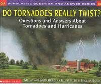 Do Tornadoes Really Twist? Questions and Answers About Tornadoes and Hurricanes, Melvin & Gilda Berger