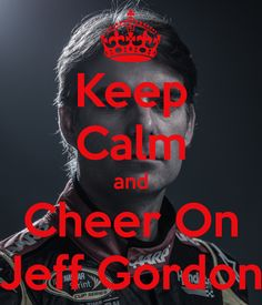 Keep Calm and Cheer On Jeff Gordon - KEEP CALM AND CARRY ON Image Generator