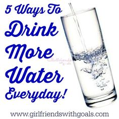 5 Ways To Drink More Water Everyday - Girlfriends with Goals