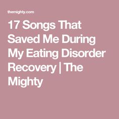 17 Songs That Saved Me During My Eating Disorder Recovery | The Mighty