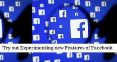 Try out Experimenting new Features of Facebook