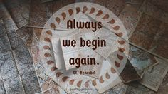 Always We Begin Again http://healthyspirituality.org/always-we-begin-again/