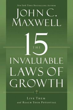The 15 Invaluable Laws of Growth: Live Them and Reach Your Potential by John C. Maxwell. $11.04