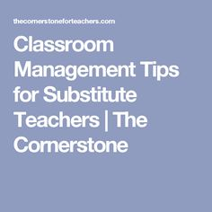 Classroom Management Tips for Substitute Teachers | The Cornerstone