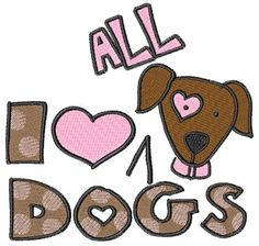 Concord Collections Embroidery Design: I Love All Dogs 3.90 inches H x 3.92 inches W
