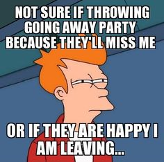 Going away party | Funny Memes - Check out more at www.funnymemes.co