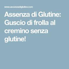 Assenza di Glutine: Guscio di frolla al cremino senza glutine!