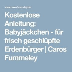 Kostenlose Anleitung: Babyjäckchen - für frisch geschlüpfte Erdenbürger | Caros Fummeley