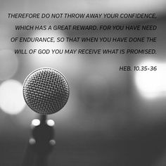 So do not throw away this confident trust in the Lord. Remember the great reward it brings you! Patient endurance is what you need now, so that you will continue to do God's will. Then you will receive all that he has promised. Hebrews 10 NLT http://bible.com/116/heb.10.35-36.NLT
