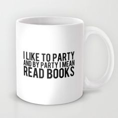 Coffee Mugs featuring I Like To Party. by bookwormboutique I Love Books, Books To Read, My Books, Like Me, My Love, Book Nerd, Book Quotes, Quotes Quotes, Make Me Happy