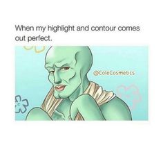 #MakeupHumor.....for Highlighting and Contouring!