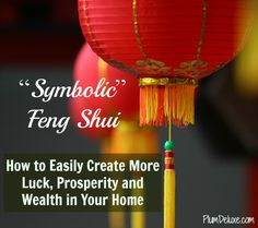 """Symbolic"" Feng Shui: How to Easily Create More Luck, Prosperity and Wealth in Your Home"