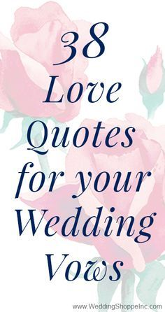 38 Love Quotes to Get You Inspired for Writing Your Wedding Vows