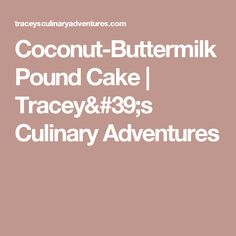 Coconut-Buttermilk Pound Cake | Tracey's Culinary Adventures