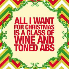 All I want for Christmas is a glass of Wine and toned abs.
