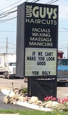 Wise Guys Haircuts Salon sign: If we can't make you look good. you ugly lol funny style hair face humor Lol, Haha Funny, Funny Stuff, Funny Guys, The Meta Picture, Funny Quotes, Funny Memes, Humour Quotes, Funniest Quotes