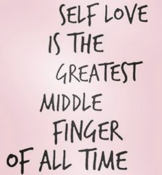 Self love is the greatest middle finger of all time❣️