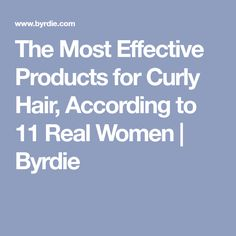 The Most Effective Products for Curly Hair, According to 11 Real Women | Byrdie