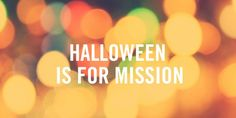 Here's a challenge for Christians to turn Halloween into an opportunity for outreach.