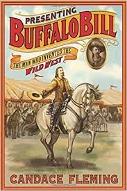 Fleming, Candace  Presenting Buffalo Bill: The Man Who Invented the Wild West,  230 pgs.  Roaring Book Press, 2016.  $19.99  Content: Lan...