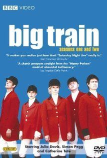 Big Train; have it and it's hilarious!