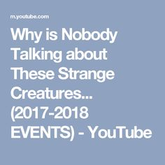 Why is Nobody Talking about These Strange Creatures... (2017-2018 EVENTS) - YouTube