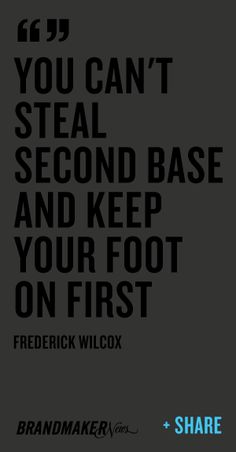 """All progress involves risk. You can't steal second base and keep your foot on first."" - Frederick Wilcox"