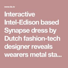 Interactive Intel-Edison based Synapse dress by Dutch fashion-tech designer reveals wearers metal states - the innovation station
