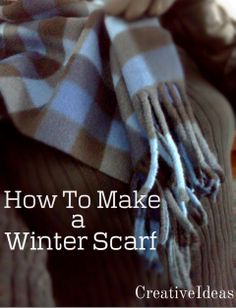 Creative Ideas: Bundle Up!! How To Make A Winter Scarf