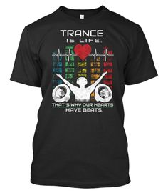 Trance is LIFE! That's why our hearts have beats. Special, unique Tshirt for Trance Music lovers.