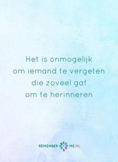 Jouw vergeten zal ik nooit. Een quote over het afscheid, het verdriet en het gemis na de dood van een geliefde. Vind meer inspiratie over de uitvaart en rouwen op http://www.rememberme.nl