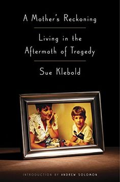 A Mother's Reckoning: Living in the Aftermath of Tragedy by Sue Klebold (All profits are donated to mental health charities & foundations).