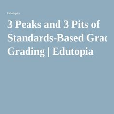 3 Peaks and 3 Pits of Standards-Based Grading | Edutopia