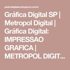 Gráfica Digital SP | Metropol Digital | Gráfica Digital: IMPRESSAO GRAFICA | METROPOL DIGITAL