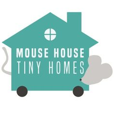 Mouse House Tiny Homes |