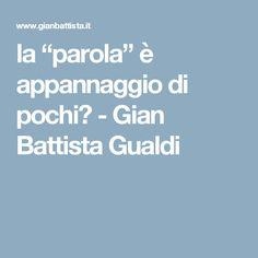"""la """"parola"""" è appannaggio di pochi? - Gian Battista Gualdi"""