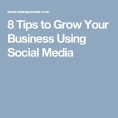 8 Tips to Grow Your Business Using Social Media