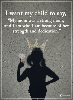 """I want my child to say, """"My mom was a strong mom, and I am who I am because of her strength and dedication."""" #powerofpositivity #positivewords #positivethinking #inspirationalquote #motivationalquotes #quotes #life #love #hope #faith #respect #mother #motherlove #strength #dedication #mama #strong"""