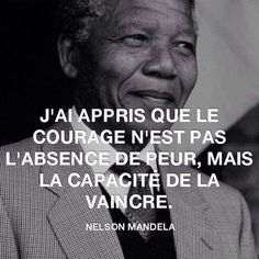 """""""Recovery in French: Courage,"""" Nelson Mandela. Translation: """"I learned that courage was not the absence of fear, but the triumph over it."""" Rest of original quote: """"The brave man is not he who does not feel afraid, but he who conquers that fear. Citation Nelson Mandela, Nelson Mandela Quotes, Cool Words, Wise Words, Best Quotes, Life Quotes, Quote Citation, Citation Courage, Citation Style"""